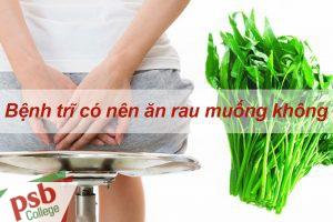 Bệnh trĩ có nên ăn rau muống không