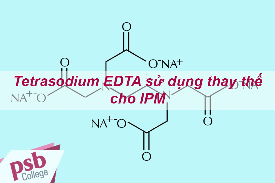 Tetrasodium EDTA có thể thay thế cho IPM