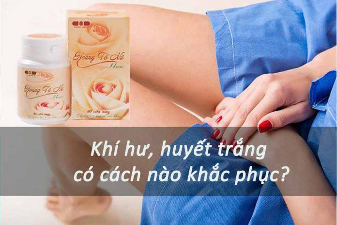 Hoàng Tố Nữ - biện pháp cải thiện tình trạng khí hư, huyết trắng