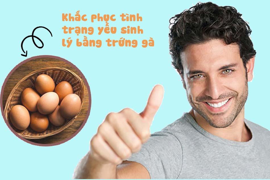 Trứng gà giúp khắc phục tình trạng sinh lý yếu