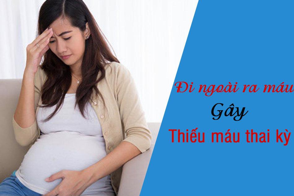 Đi ngoài ra máu gây nguy cơ thiếu máu thai kỳ