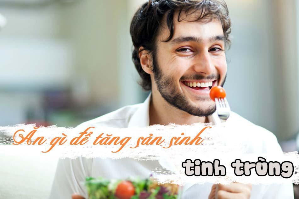 Ăn gì để tăng sản sinh tinh trùng